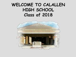 WELCOME TO CALALLEN HIGH SCHOOL Class of 2018