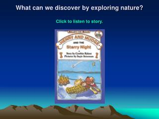 What can we discover by exploring nature? Click to listen to story.