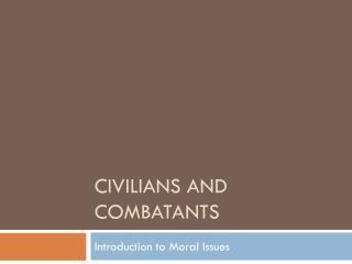Civilians and Combatants