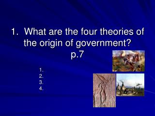 1.  What are the four theories of the origin of government? p.7