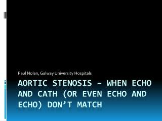 Aortic  stenosis  – when echo and  cath  (or even echo and echo) don't  matcH