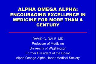 ALPHA OMEGA ALPHA: ENCOURAGING EXCELLENCE IN MEDICINE FOR MORE THAN A CENTURY