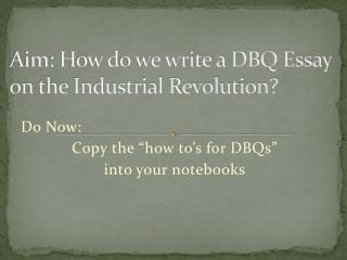 Aim: How do we write a DBQ Essay on the Industrial Revolution?