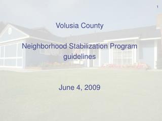 Volusia County  Neighborhood Stabilization Program  guidelines June 4, 2009