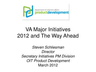 VA Major Initiatives 2012 and  T he Way Ahead