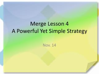 Merge Lesson 4 A Powerful Yet Simple Strategy