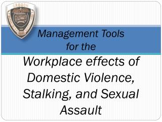 Management Tools  for the  Workplace effects of Domestic Violence, Stalking, and Sexual Assault