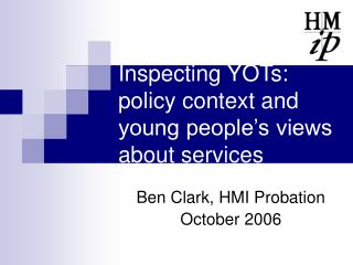 Inspecting YOTs: policy context and young people's views about services