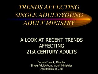TRENDS AFFECTING SINGLE ADULT/YOUNG ADULT MINISTRY