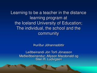Learning to be a teacher in the distance learning program at  the Iceland University of Education;  The individual, the