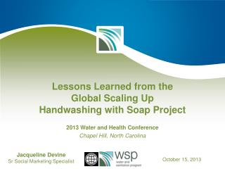 Lessons Learned from the  Global Scaling Up  Handwashing  with Soap Project