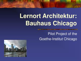 Lernort Architektur:  Bauhaus Chicago
