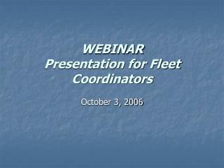 WEBINAR Presentation for Fleet Coordinators