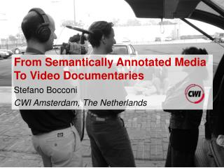 From Semantically Annotated Media To Video Documentaries Stefano Bocconi