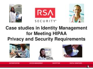 Case studies in Identity Management for Meeting HIPAA  Privacy and Security Requirements