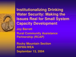 Joy Barrett Rural Community Assistance Partnership (RCAP) Rocky Mountain Section AWWA/WEA