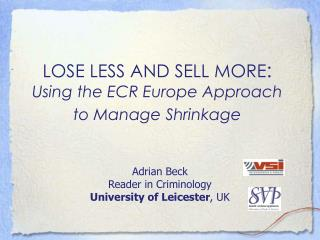 LOSE LESS AND SELL MORE :  Using the ECR Europe Approach  to Manage Shrinkage