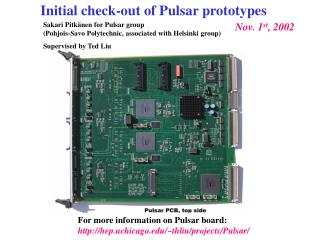 For more information on Pulsar board: hep.uchicago/~thliu/projects/Pulsar/