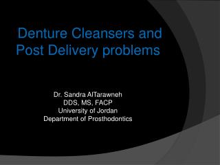 Denture Cleansers and Post Delivery problems  Dr. Sandra AlTarawneh  DDS, MS, FACP