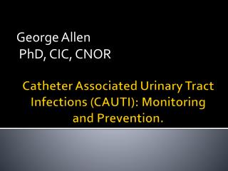 Catheter Associated Urinary Tract Infections (CAUTI): Monitoring and Prevention.