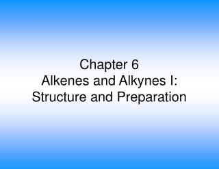 Chapter 6 Alkenes and Alkynes I: Structure and Preparation
