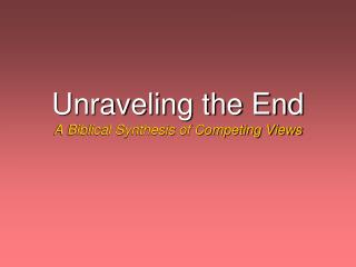 Unraveling the End A Biblical Synthesis of Competing Views