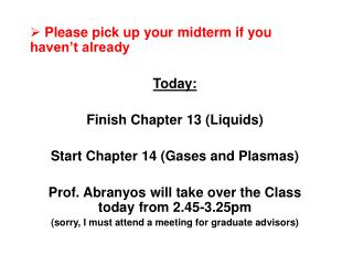 Please pick up your midterm if you haven't already Today: Finish Chapter 13 (Liquids)  Start Chapter 14 (Gases and Pla