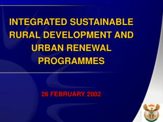 INTEGRATED SUSTAINABLE RURAL DEVELOPMENT AND  URBAN RENEWAL PROGRAMMES 26 FEBRUARY 2002