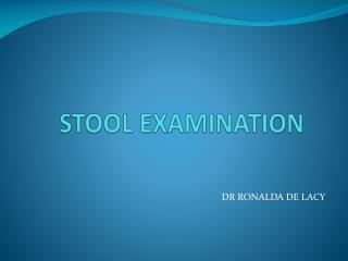 STOOL EXAMINATION