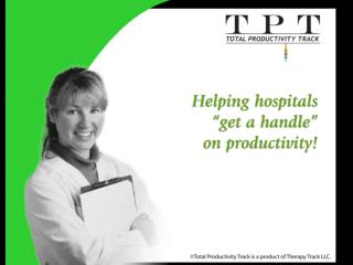 *TPT currently tracks all ancillary employees. We anticipate nursing coming online in late 2009.