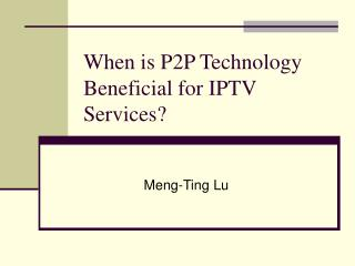When is P2P Technology Beneficial for IPTV Services?