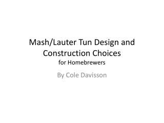 Mash/Lauter Tun Design and Construction Choices for Homebrewers