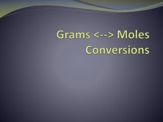 Grams <--> Moles Conversions