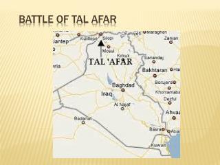 battle of tal afar essay Tal afar battle day 5 the iraqi forces (isf) continued three major thrusts into tal afar, which have nearly cut the town into thirds the army, golden division and hashd took nour , wahda , kifa , the industrial district, the education directorate , and jazira , which the iraqi forces claimed they took on august 22.