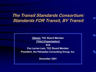 The Transit Standards Consortium:   Standards FOR Transit, BY Transit