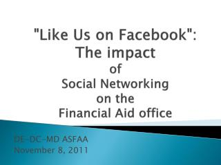 """Like Us on  Facebook "":  The impact  of  Social Networking  on the Financial Aid office"