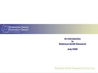An Introduction to Robinson Smith Research July 2006