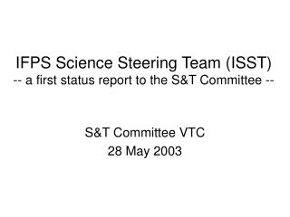 IFPS Science Steering Team (ISST) -- a first status report to the S&T Committee --
