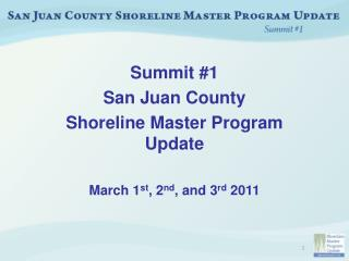 Summit #1 San Juan County Shoreline Master Program Update March 1 st , 2 nd , and 3 rd  2011