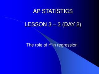 AP STATISTICS LESSON 3 – 3 (DAY 2)
