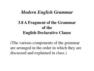 Modern English Grammar 3.8 A Fragment of the Grammar of the English Declarative Clause