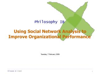 Philosophy IB Using Social Network Analysis to Improve Organizational Performance