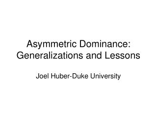 Asymmetric Dominance: Generalizations and Lessons