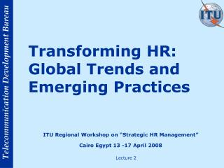 "ITU Regional Workshop on ""Strategic HR Management "" Cairo Egypt 13 -17 April 2008"