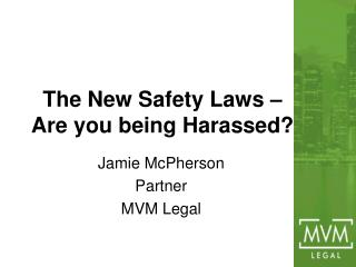 The New Safety Laws – Are you being Harassed?