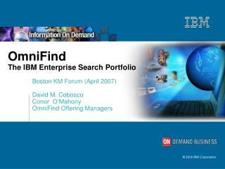 OmniFind The IBM Enterprise Search Portfolio