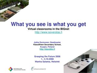What you see is what you get Virtual classrooms in the BIGnet isoverstas.fi