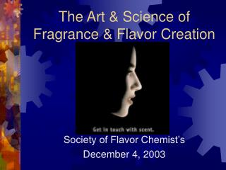 The Art & Science of Fragrance & Flavor Creation