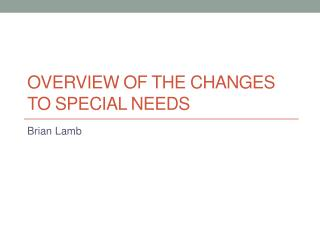 Overview of the Changes to  Special Needs