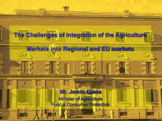 The Challenges of Integration of the Agriculture Markets into Regional and EU markets